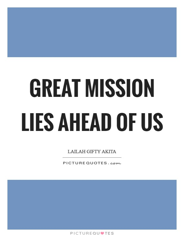 Great mission lies ahead of us Picture Quote #1