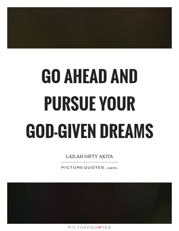 Go ahead and pursue your God-given dreams Picture Quote #1