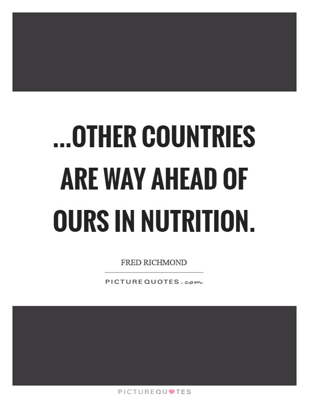 ...Other countries are way ahead of ours in nutrition Picture Quote #1