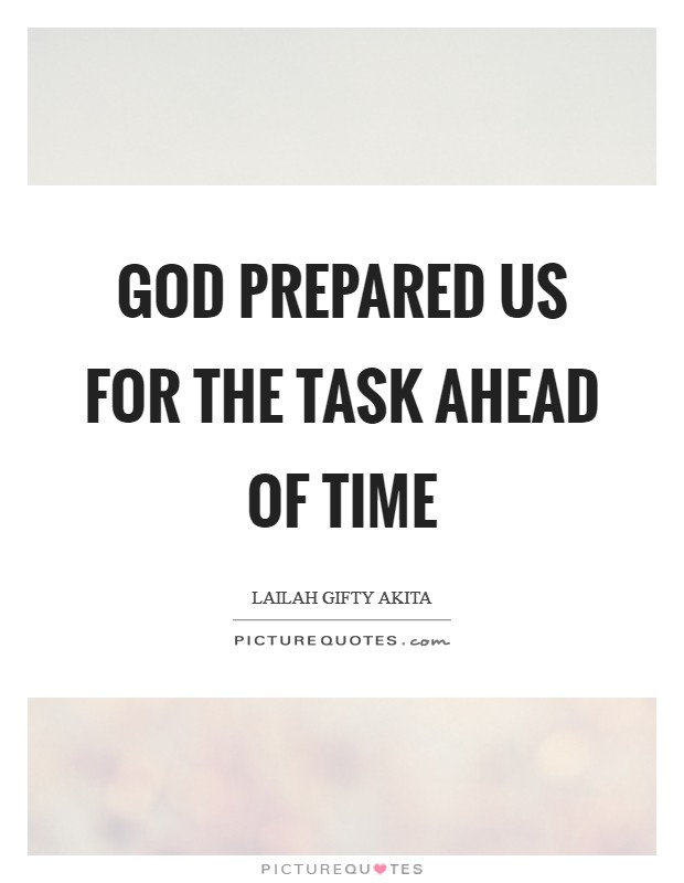 God prepared us for the task ahead of time Picture Quote #1