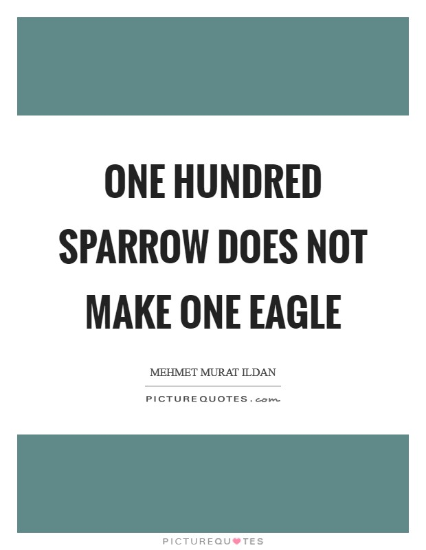 One hundred sparrow does not make one eagle Picture Quote #1