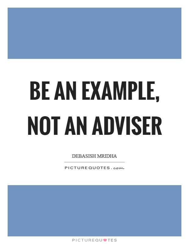 Be an example, not an adviser Picture Quote #1