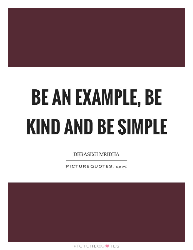 Be an example, be kind and be simple Picture Quote #1