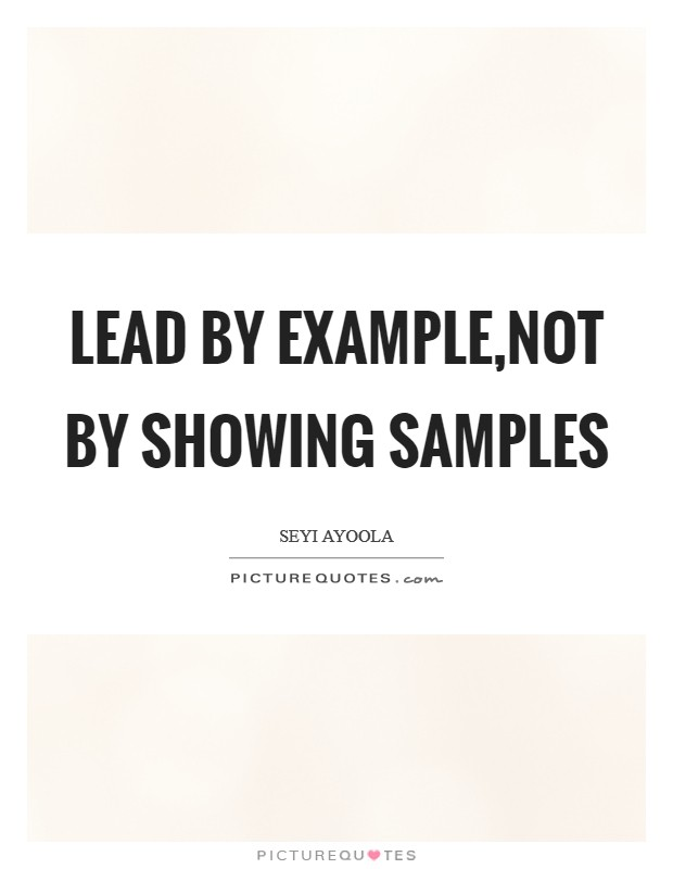 Lead by Example,not by showing samples Picture Quote #1