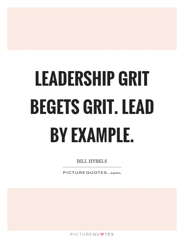 Leadership grit begets grit. Lead by example. Picture Quote #1