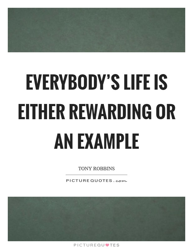 Everybody's life is either rewarding or an example Picture Quote #1