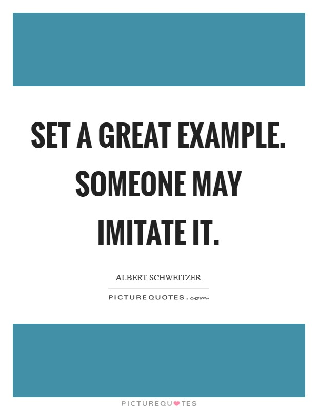Set a great example. Someone may imitate it. Picture Quote #1
