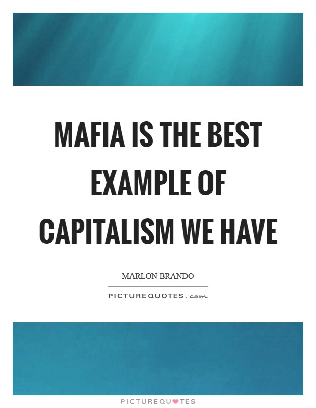Mafia is the best example of capitalism we have Picture Quote #1