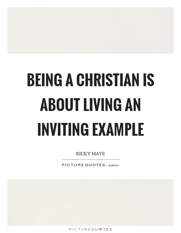Being a Christian is about living an inviting example Picture Quote #1