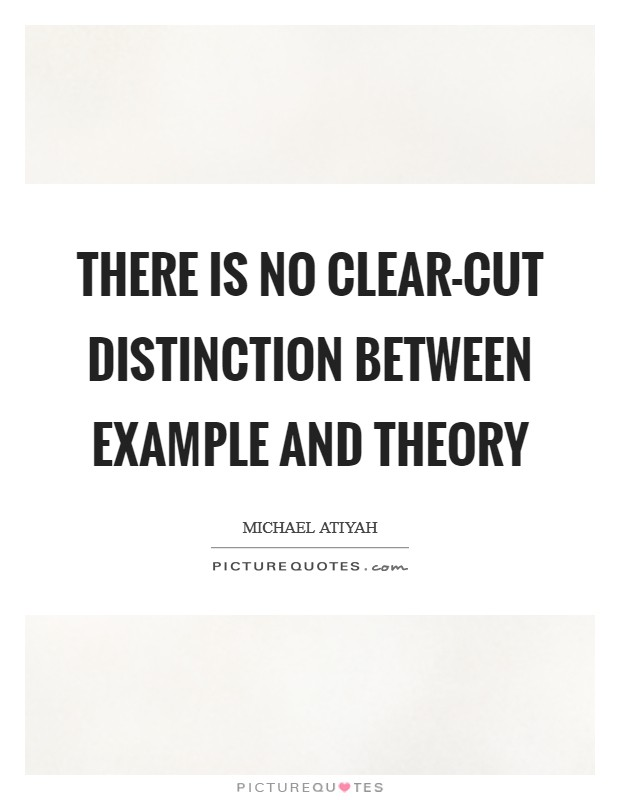 There is no clear-cut distinction between example and theory Picture Quote #1