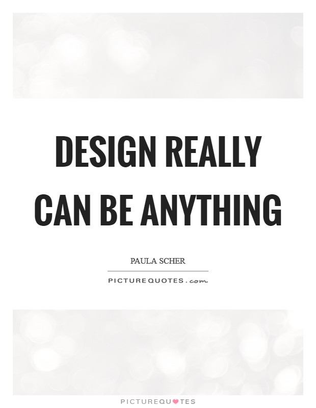 Design really can be anything Picture Quote #1