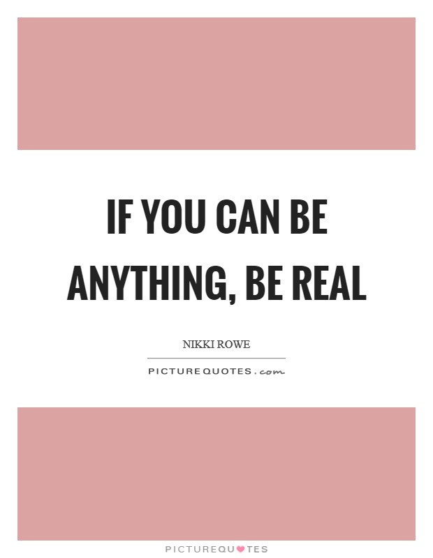 If you can be anything, be real Picture Quote #1