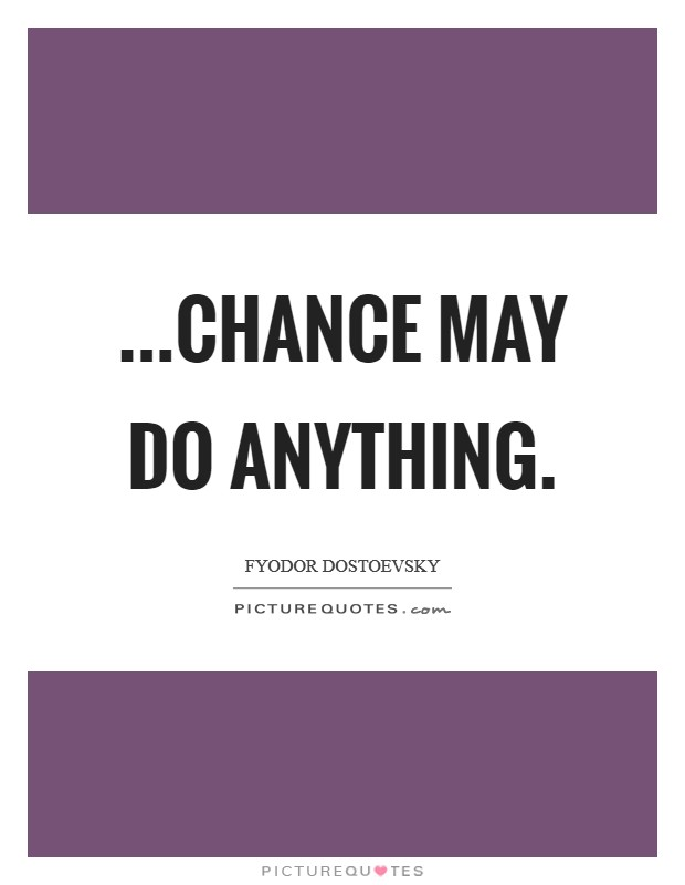...chance may do anything Picture Quote #1