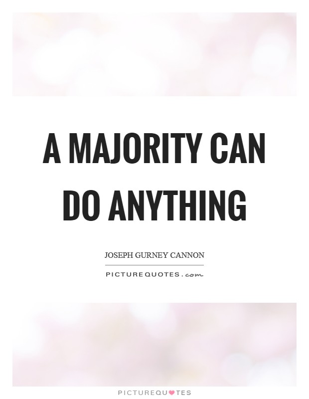 A majority can do anything Picture Quote #1
