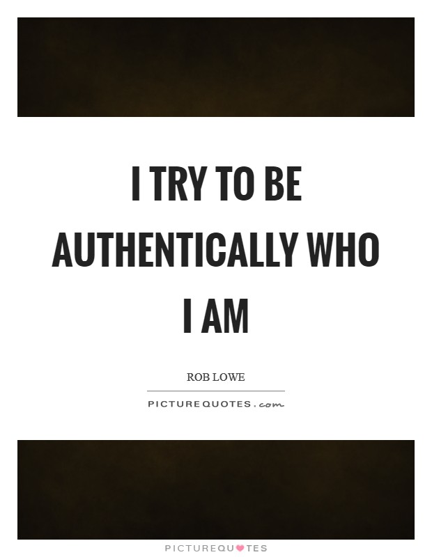 I try to be authentically who I am Picture Quote #1