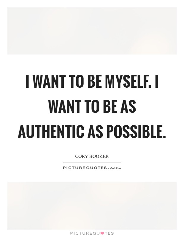I want to be myself. I want to be as authentic as possible Picture Quote #1