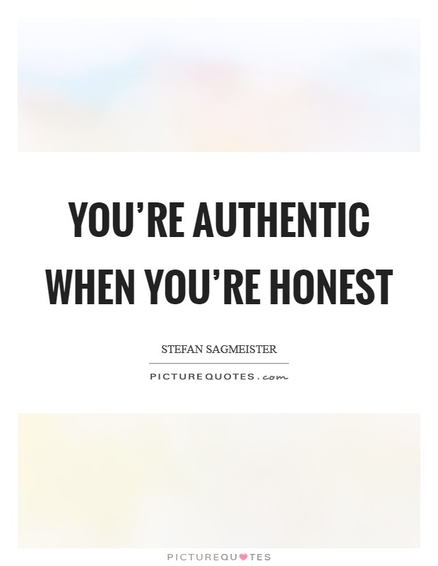 You're authentic when you're honest Picture Quote #1