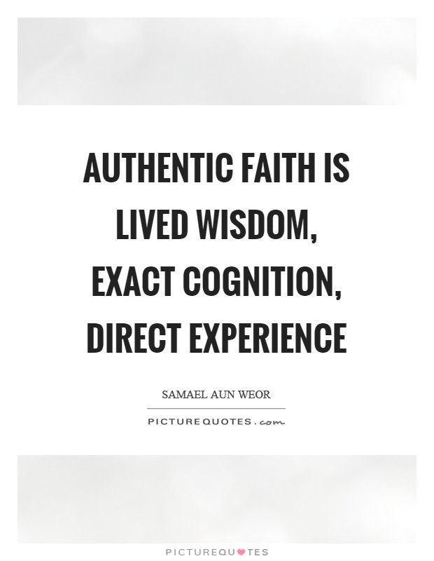 Authentic faith is lived wisdom, exact cognition, direct experience Picture Quote #1