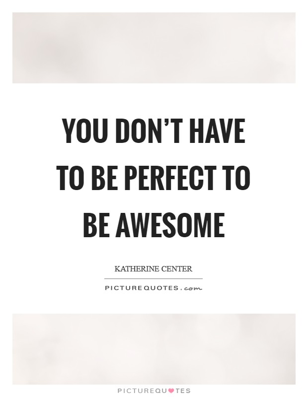 You don't have to be perfect to be awesome Picture Quote #1