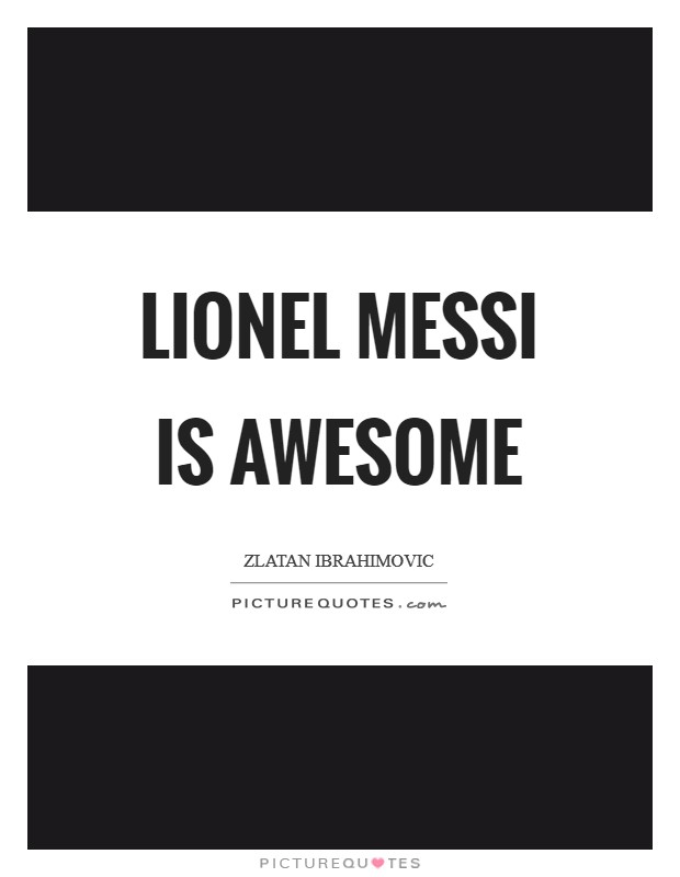 Lionel Messi is awesome Picture Quote #1