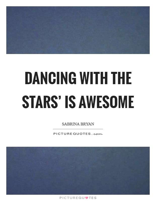 Dancing with the Stars' is awesome Picture Quote #1