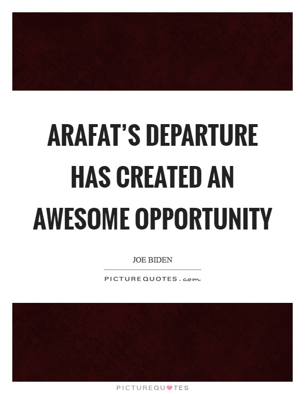 Arafat's departure has created an awesome opportunity Picture Quote #1