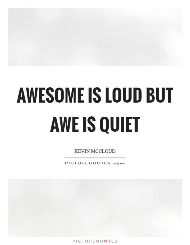 Awesome is loud but awe is quiet Picture Quote #1