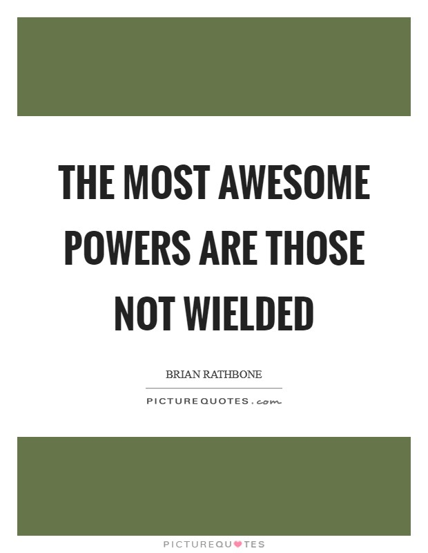 The most awesome powers are those not wielded Picture Quote #1