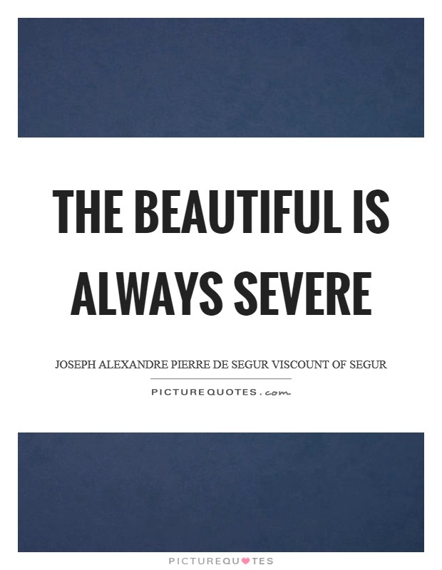 The beautiful is always severe Picture Quote #1
