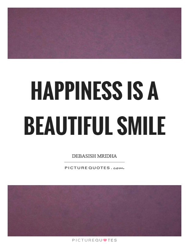 Happiness is a beautiful smile Picture Quote #1