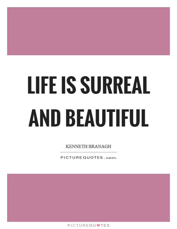 Life is surreal and beautiful Picture Quote #1