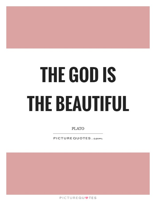 The God is the beautiful Picture Quote #1