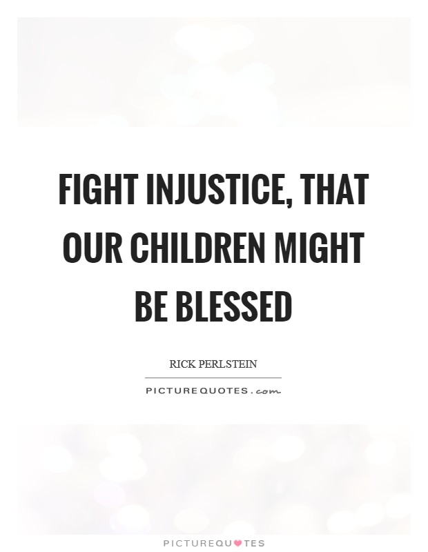 Fight injustice, that our children might be blessed Picture Quote #1