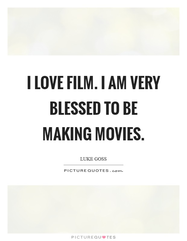 I love film. I am very blessed to be making movies Picture Quote #1