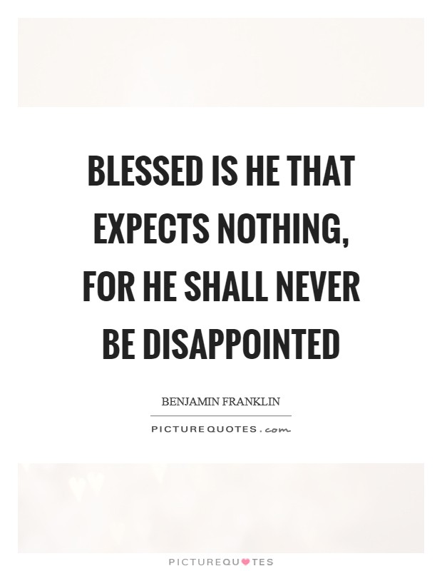 Blessed is he that expects nothing, for he shall never be disappointed Picture Quote #1