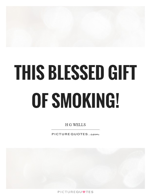 This blessed gift of smoking! Picture Quote #1
