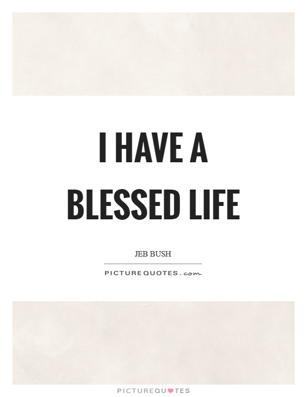 I have a blessed life Picture Quote #1
