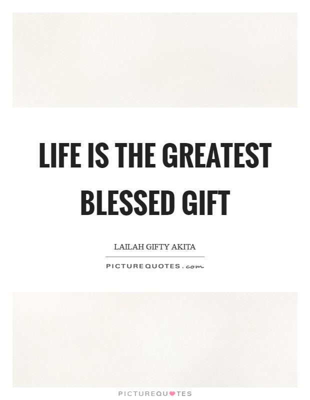 Life is the greatest blessed gift Picture Quote #1