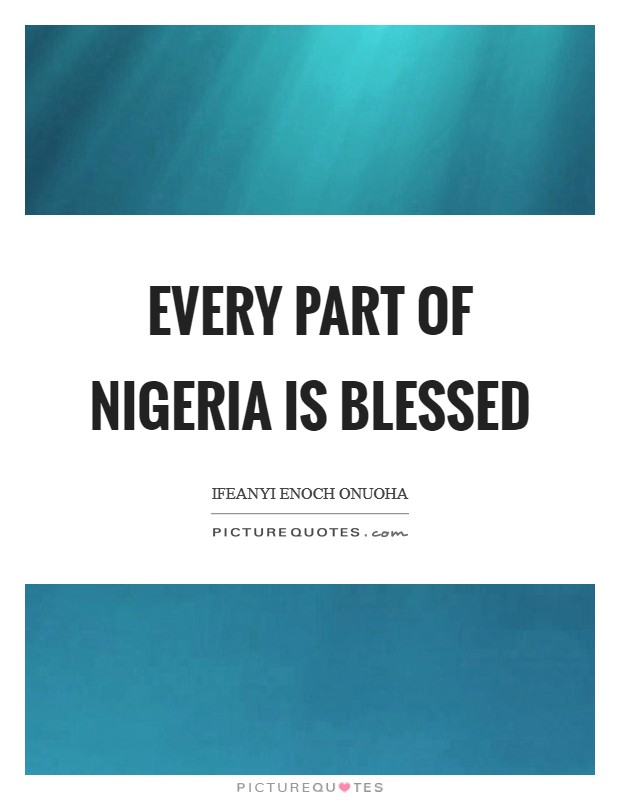 Every part of Nigeria is blessed Picture Quote #1