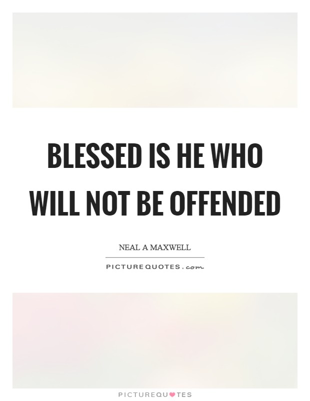 Blessed is he who will not be offended Picture Quote #1