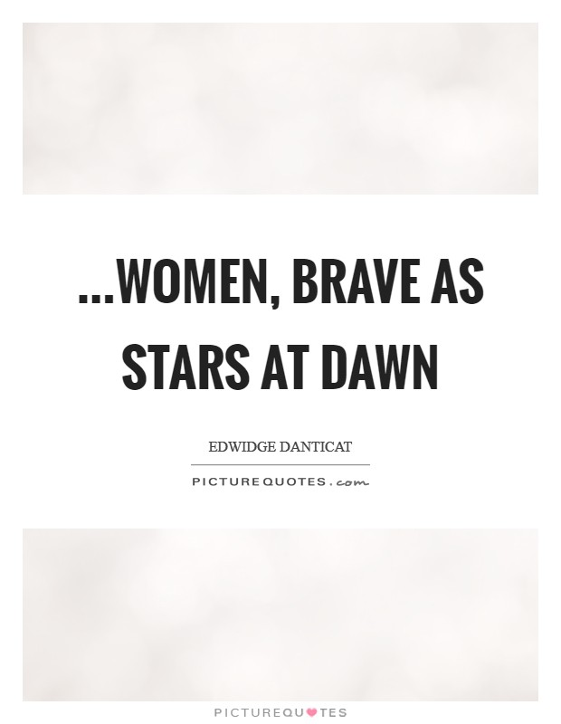 ...women, brave as stars at dawn Picture Quote #1