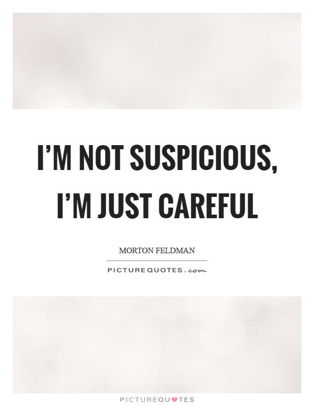 I'm not suspicious, I'm just careful Picture Quote #1