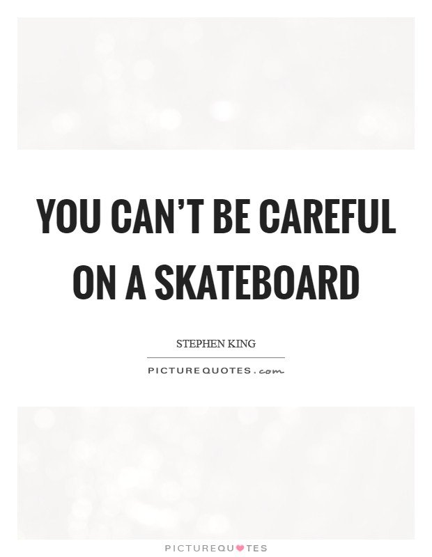 You can't be careful on a skateboard Picture Quote #1