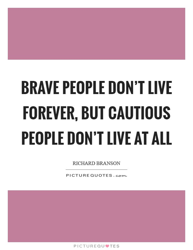 Brave people don't live forever, but cautious people don't live at all Picture Quote #1