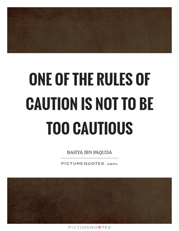 One of the rules of caution is not to be too cautious Picture Quote #1