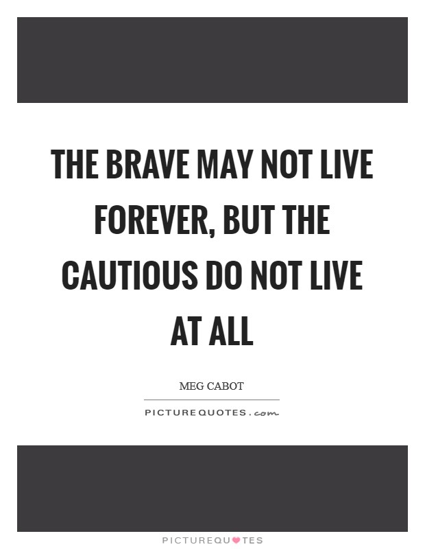 The brave may not live forever, but the cautious do not live at all Picture Quote #1