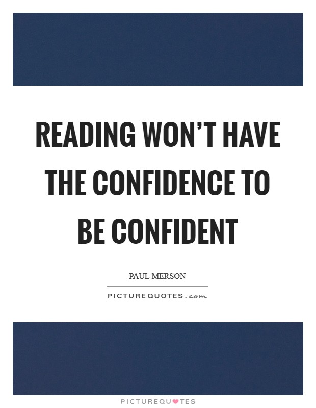 Reading won't have the confidence to be confident Picture Quote #1