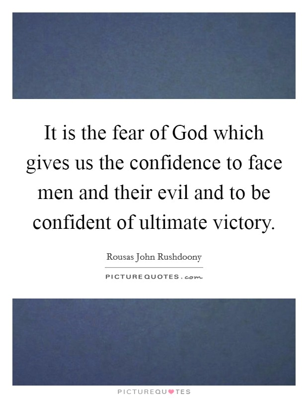 It is the fear of God which gives us the confidence to face men and their evil and to be confident of ultimate victory Picture Quote #1