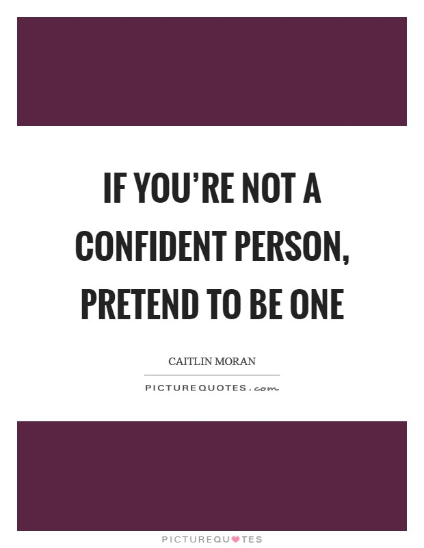 If you're not a confident person, pretend to be one Picture Quote #1