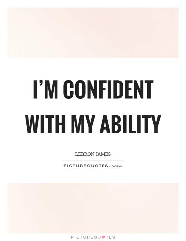 I'm confident with my ability Picture Quote #1